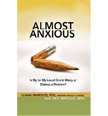 Almost Anxious : Is My (or My Loved One's) Worry or Distress a Problem?
