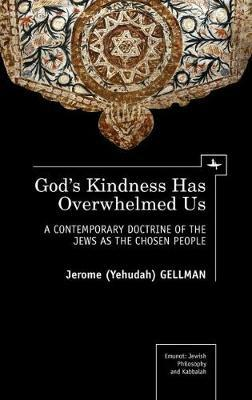 God's Kindness Has Overwhelmed US : A Contemporary Doctrine of the Jews as the Chosen People