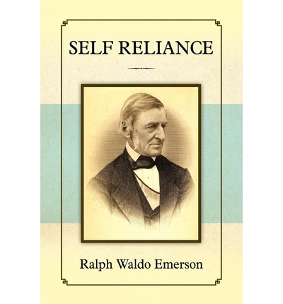 an examination of self reliance by ralph waldo emerson How is this essay more focused than nature what seems to be the thrust of the discussion self-reliance was published five years after nature do you see any development in emerson's thought during that period, or does self-reliance just recapitulate the ideas of nature.