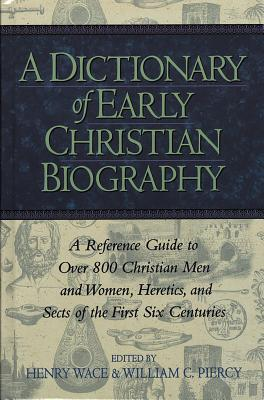 A Dictionary of Early Christian Biography: a Reference ...