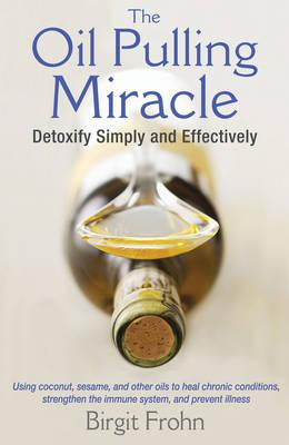 The Oil Pulling Miracle : Detoxify Simply and Effectively
