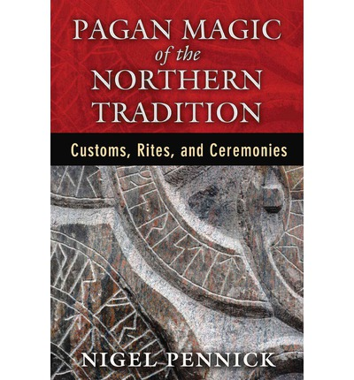 Download di ebook in formato pdf gratuito Pagan Magic of the Northern Tradition : Customs, Rites, and Ceremonies PDF MOBI by Nigel Pennick