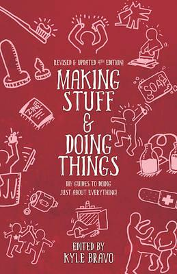 Making Stuff and Doing Things : DIY Guides to Just about Everything