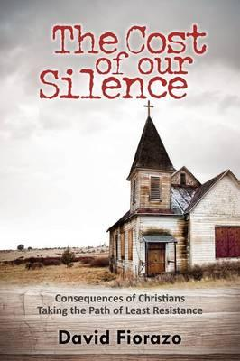 Amazon Kindle Ebook The Cost of Our Silence : Consequences of Christians Taking the Path of Least Resistance by David Fiorazo in German PDF DJVU FB2 1622452712