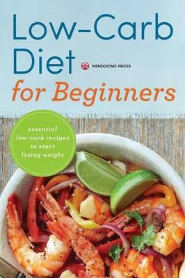 Low Carb Diet for Beginners : Essential Low Carb Recipes to Start Losing Weight