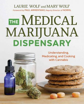 The Medical Marijuana Dispensary : Understanding, Medicating, and Cooking with Cannabis
