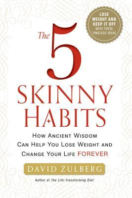 The 5 Skinny Habits : How Ancient Wisdom Can Help You Lose Weight and Change Your Life Forever
