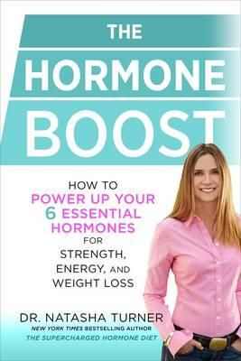 The Hormone Boost : How to Power Up Your 6 Essential Hormones for Strength, Energy, and Weight Loss