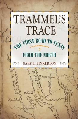 Trammel's Trace: The First Road to Texas from the North