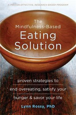 The Mindfulness-Based Eating Solution : Proven Strategies to End Overeating, Satisfy Your Hunger, and Savor Your Life