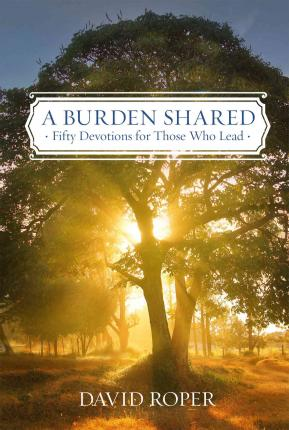 A Burden Shared : Fifty Devotions for Those Who Lead