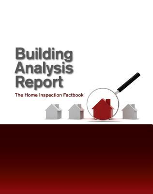 Building Analysis Report : The Home Inspection Factbook
