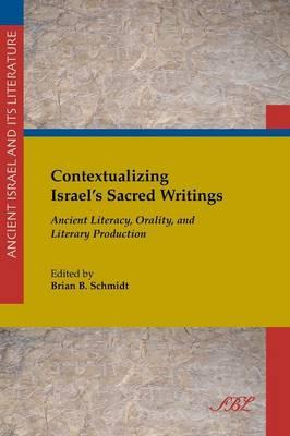 Contextualizing Israel's Sacred Writings : Ancient Literacy, Orality, and Literary Production