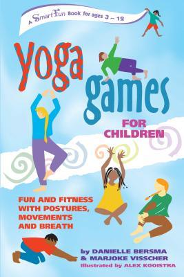 Yoga Games for Children : Fun and Fitness with Postures, Movements and Breath