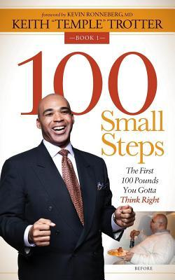 100 Small Steps : The First 100 Pounds You Gotta Think Right