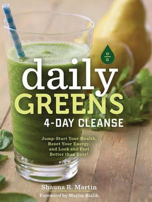 Daily Greens 4-Day Cleanse : Jump Start Your Health, Reset Your Energy, and Look and Feel Better Than Ever!