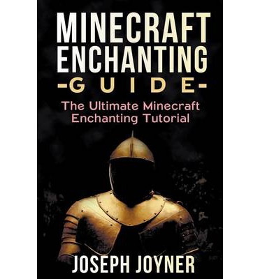 Minecraft Enchanting Guide : The Ultimate Minecraft Enchanting Tutorial