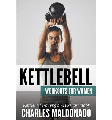 Kettlebell Workouts for Women : Kettlebell Training and Exercise Book