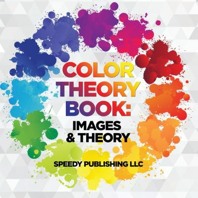color theory book speedy publishing llc 9781681453033 - Color Theory Book