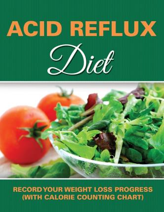 Acid Reflux Diet : Record Your Weight Loss Progress (with Calorie Counting Chart)