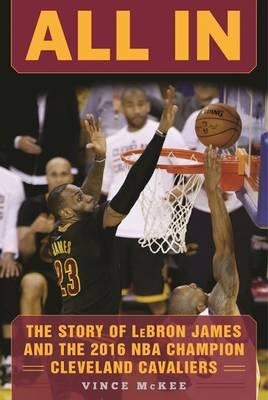 All in : The Story of Lebron James and the 2016 NBA Champion Cleveland Cavaliers