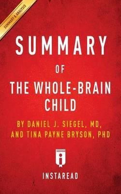 Summary of the Whole-Brain Child : By Daniel J. Siegel and Tina Payne Bryson - Includes Analysis