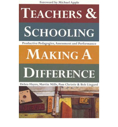 Teachers and Schooling Making a Difference : Productive Pedagogies, Assessment and Performance