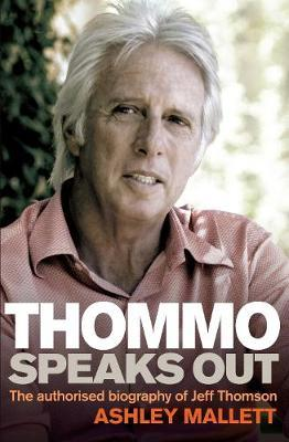 Thommo Speaks Out : The Authorised Biography of Jeff Thomson