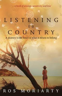 Listening to Country: A Journey to the Heart of What it Means to Belong