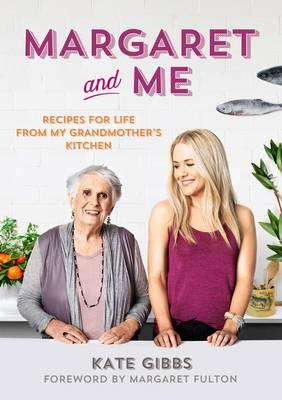 Margaret and Me : Recipes for Life from My Grandmother's Kitchen