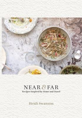 Near and Far : Recipes Inspired by Home and Travel