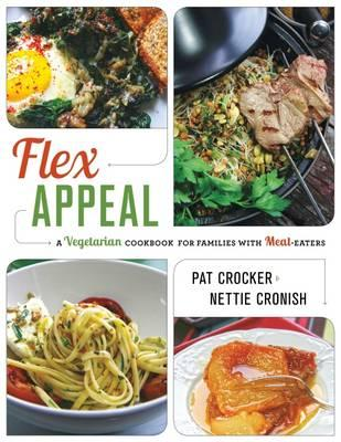 Flex Appeal : The Vegetarian Cookbook for Families with Meat-Eaters