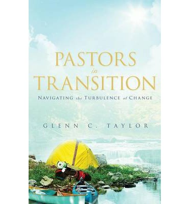 Pastors in Transition : Navigating the Turbulence of Change
