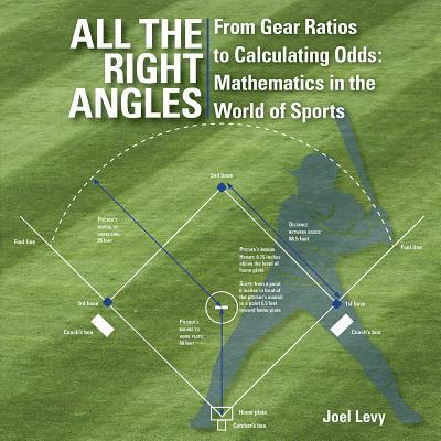 All the Right Angles : From Gear Ratios to Calculating Odds: Mathematics in the World of Sports