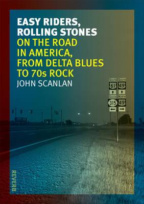 Easy Riders, Rolling Stones : On the Road in America, from Delta Blues to 70s Rock