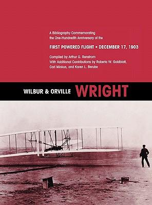 Wilbur and Orville Wright : A Bibliography Commemorating the One-Hundredth Anniversary of the First Powered Flight on December 17, 1903