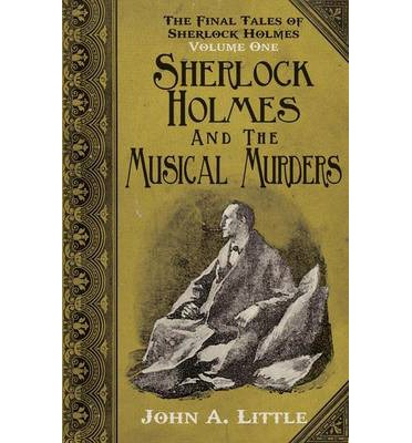 The Final Tales of Sherlock Holmes - Volume 1 - The Musical Murders: Volume one