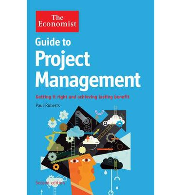 The Economist Guide to Project Management: Getting it Right and Achieving Lasting Benefit