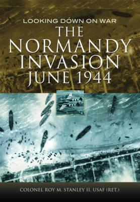 The Normandy Invasion, June 1944 : Looking Down on War