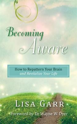 Becoming Aware : How to Repattern Your Brain and Revitalize Your Life