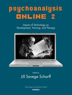 Psychoanalysis Online: Volume 2 : Impact of Technology on Development, Training, and Therapy