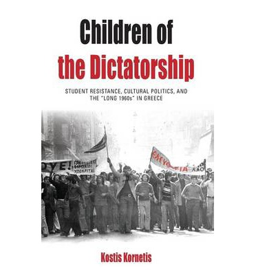 Free audiobook downloads for droid Children of the Dictatorship : Student Resistance, Cultural Politics and the Long 1960s in Greece PDF FB2 1782380000 by Kostis Kornetis