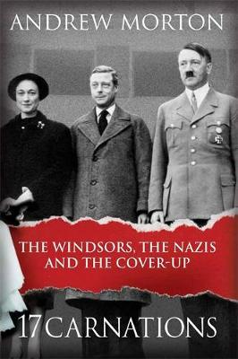 17 Carnations : The Windsors, the Nazis and the Cover-Up