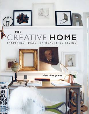 The Creative Home: Inspiring Ideas for Beautiful Living