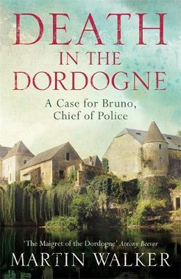 Death in the Dordogne : The First Bruno, Chief of Police Investigation