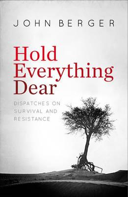Hold Everything Dear : Dispatches on Survival and Resistance