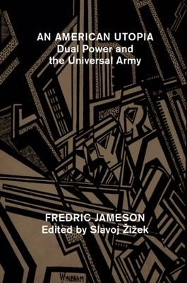 An American Utopia : Dual Power and the Universal Army