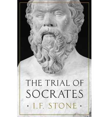 the trial of socrates If stone breaks the socrates story: an old muckraker sheds fresh light on the 2,500-year-old mystery and reveals some athenian political realities that plato did his best to hide.