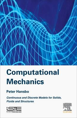 Computational Mechanics : Continuous and Discrete Models for Solids, Fluids and Structures