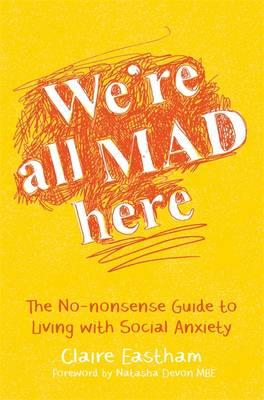 We're All Mad Here: The No-Nonsense Guide to Living with Social Anxiety